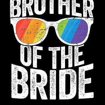 Brother Of The Bride Lesbian Pride Ally SHIRT LGBT Wedding by 14thFloor