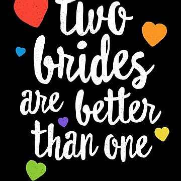 Two Brides Are Better Than One Lesbian Pride SHIRT Wedding by 14thFloor