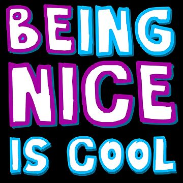 Being Nice is Cool So Be Nice 2 by AMagicalJourney