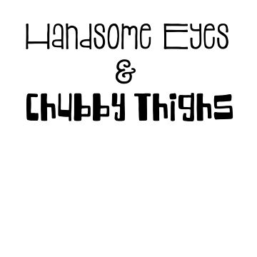 Handsome Eyes & Chubby Thighs Cute Infants, Toddlers And Kids Gifts by treasures83
