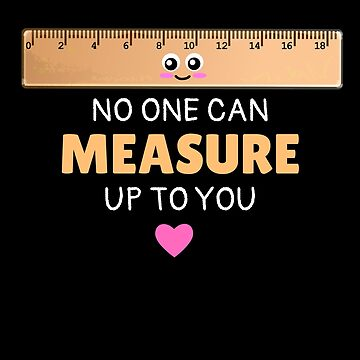 No One Can Measure Up To You Cute Ruler Pun by DogBoo