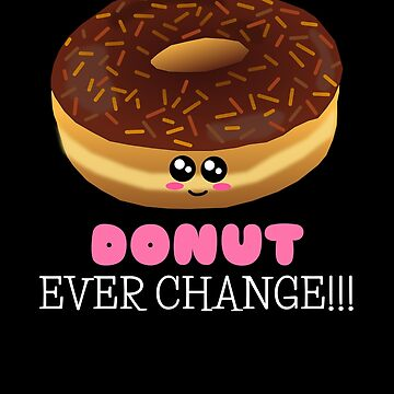 Donut Ever Change Cute Donut Pun by DogBoo