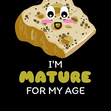 I'm Mature For My Age Funny Cheese Pun by DogBoo