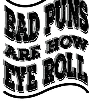 """Nasty tee with text """"Bad Puns are How Eye Roll"""" for your vile and wicked friends! by Customdesign200"""