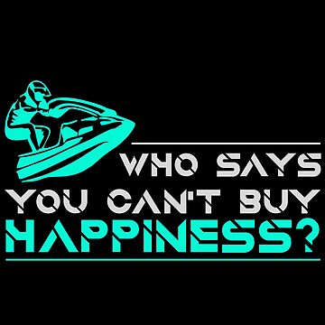 Jet Ski - Who Says You Can't Buy Happiness? by design2try