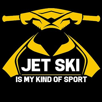 Jet Ski - Jet Ski Is My Kind Of Sport by design2try