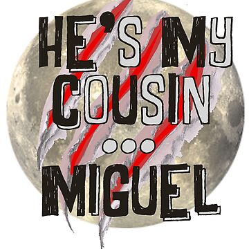 He's my cousin ... Miguel by thescudders