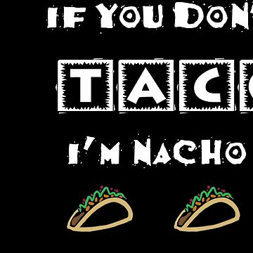If You Don't Like Tacos I'm Nacho Type Funny Party Design by Swigalicious