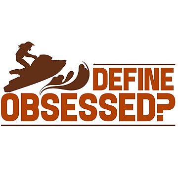 Jet Ski - Define Obsessed by design2try