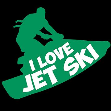 Jet Ski - I Love Jet Ski by design2try