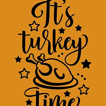Funny Thanksgiving Day It's Turkey Time  by IvonDesign