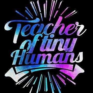 Teacher of Tiny Humans' Kindergarten Teacher Gift  by leyogi