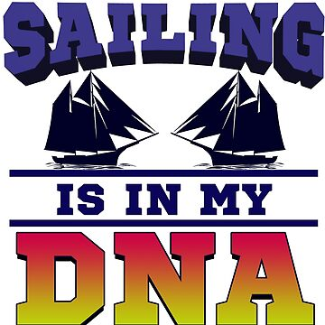 Sailing - Sailing Is In My Dna by design2try