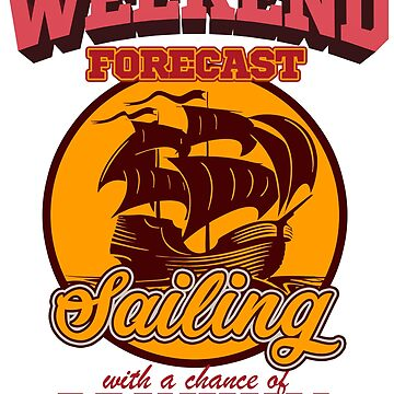 Sailing - Weekend Forecast. Sailing With A Chance Of Drinking by design2try