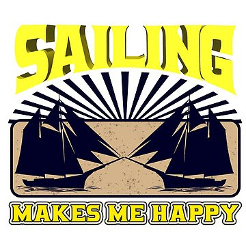 Sailing - Sailing Makes Me Happy by design2try