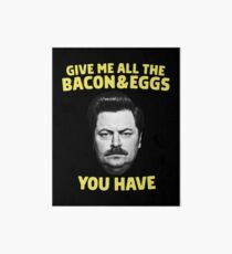 Ron Swanson - Give Me All The Bacon and Eggs You Have  Art Board