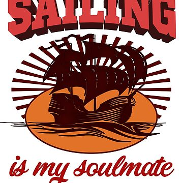 Sailing - Sailing Is My Soulmate by design2try