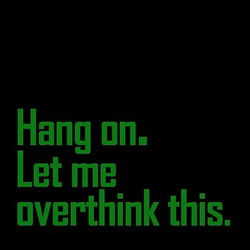 Hang on. Let me overthink this. by activeyou