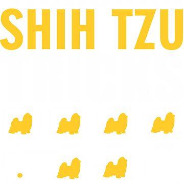 Stubborn Shih Tzu Dog Tricks T shirt Perfect Gift For Shih Tzu Pet Lovers by funnyguy