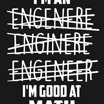 I'm An Enginere Engeneer Good At Math Art Engineer Gift by NBRetail