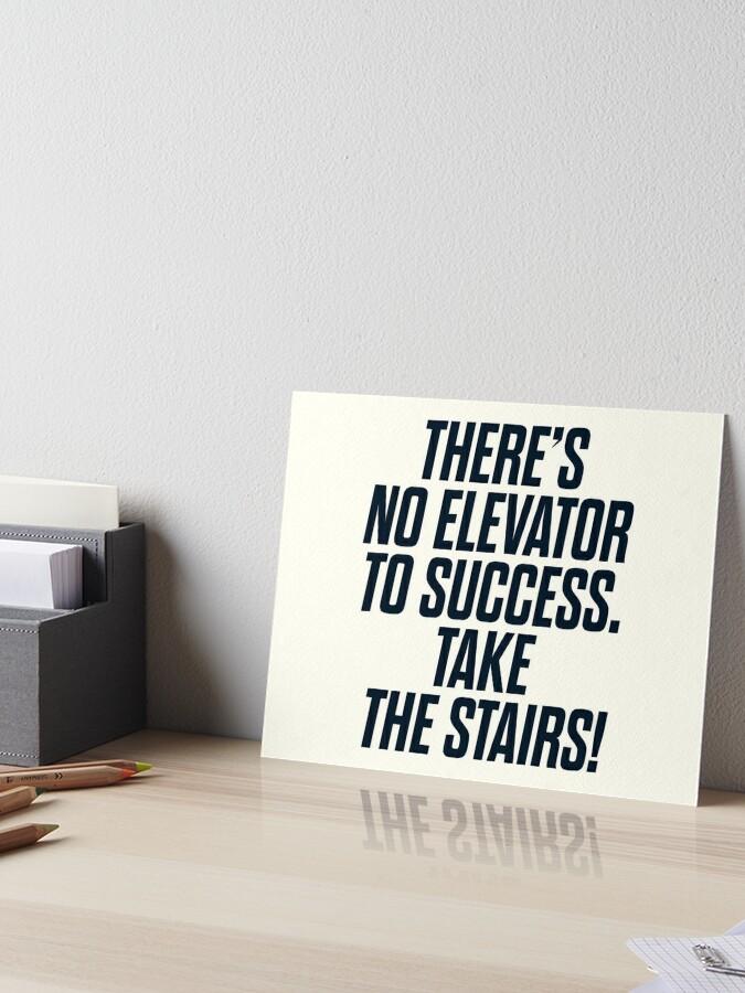 Es Gibt Keinen Aufzug Zum Erfolg Man Muss Die Treppe Nehmen Motivierende Zitate Inspirierende Satze Hart Arbeiten Galeriedruck Von Spallutos Redbubble