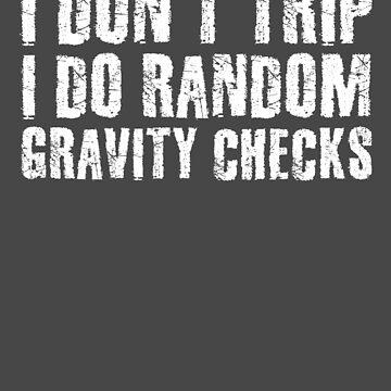 I DON'T TRIP RANDOM GRAVITY CHECKS Art Funny Gift Idea by NBRetail