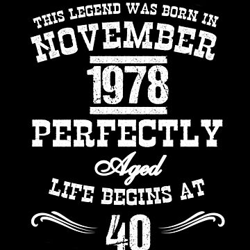 Legend Born November 40th Birthday White by LarkDesigns
