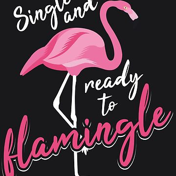 Single And Ready To Flamingle Art | Cool I'm Alone Gift by NBRetail
