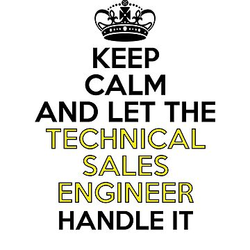 Keep Calm And Let The Technical Sales Engineer Handle It by dreamhustle