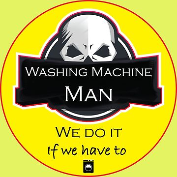 Washing Machine Man We Do It If We Have To Shirt - Washing Machine Man We Do It If We Have To tshirt - Washing Machine Man We Do It If We Have To tee by happygiftideas