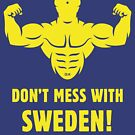 Don't Mess With Sweden! (Sverige / Svensk / Viking / Yellow) by MrFaulbaum