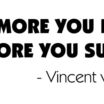 The More You Love, The More You Suffer - Vincent Van Gogh by designite