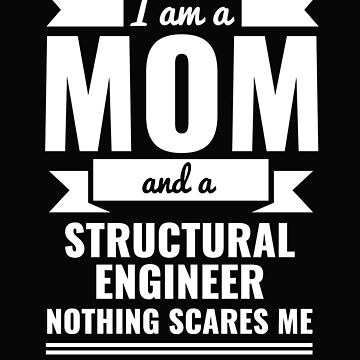 Mom Structural Engineer Nothing Scares me Mama Mother's Day Graduation by losttribe