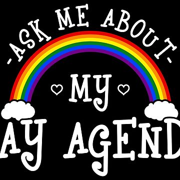 Ask Me About My Gay Agenda - LGBT Pride Month Gift by yeoys