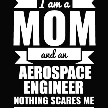Mom Aerospace Engineer Nothing Scares me Mama Mother's Day Graduation by losttribe