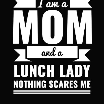 Mom Lunch Lady Nothing Scares me Mama Mother's Day by losttribe