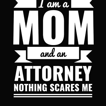 Mom Attorney Nothing Scares me Mama Mother's Day Graduation by losttribe