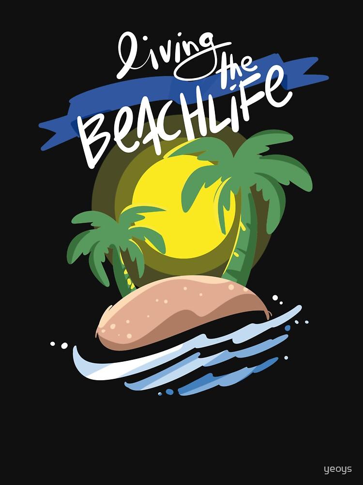 Living The Beach Life Island Vacation Holiday - Beach Life Gift von yeoys