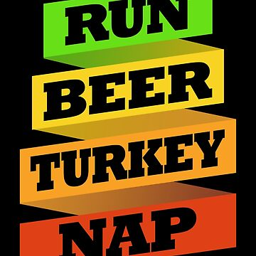 Funny Thanksgiving Runner Running Run Beer Turkey Nap by kh123856