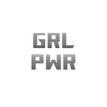 GIRL POWER - GRL PWR by IdeasForArtists