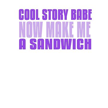 Cool story babe now make me a sandwich by Faba188