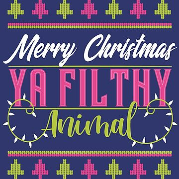 Merry Christmas Ya Filthy Animal by TshirtsUK