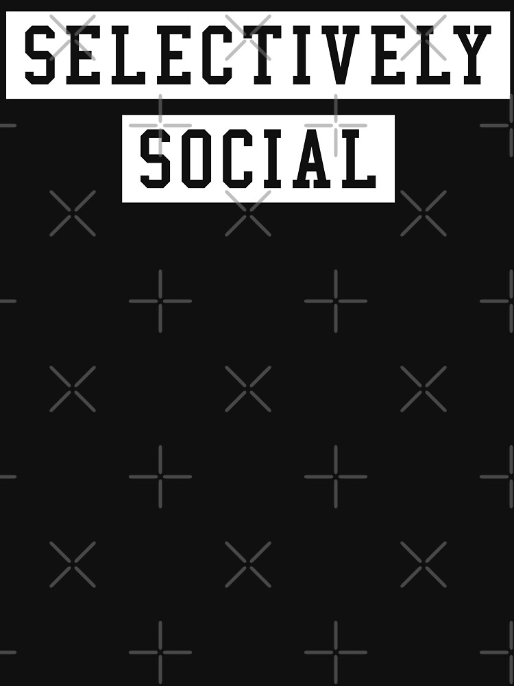 SELECTIVELY SOCIAL by limitlezz