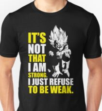 I'm Not Strong, I Refuse To Be Weak Unisex T-Shirt