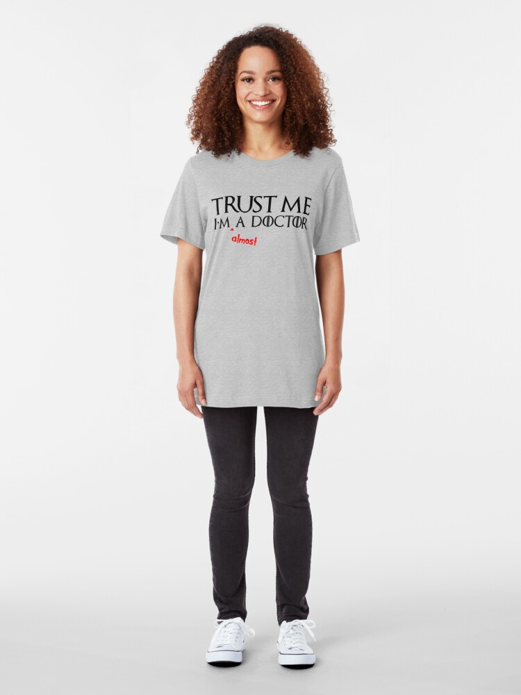 Alternate view of Medical Student Gifts in Med School & Graduation Presents - Trust Me I'm Almost a Doctor Slim Fit T-Shirt