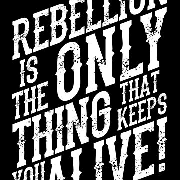 REBELLION IS THE ONLY THING THAT KEEPS YOU ALIVE! by SUBGIRL