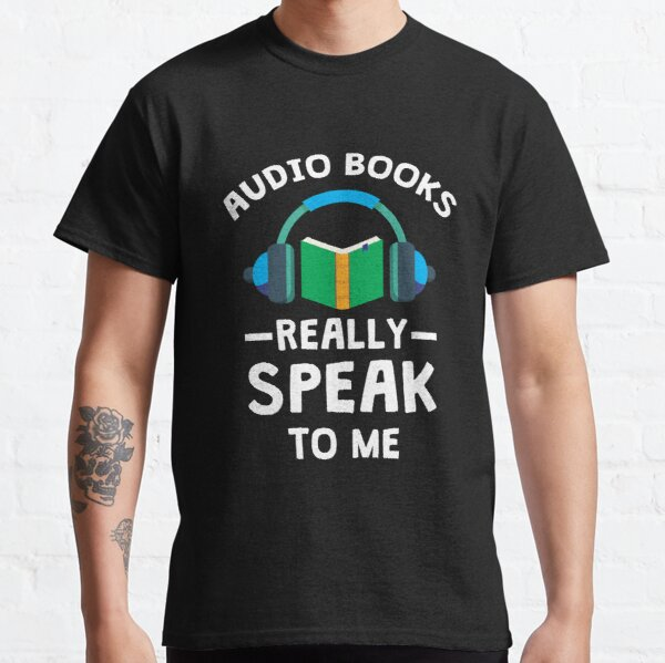Audiobooks Really Speak To Me  Classic T-Shirt