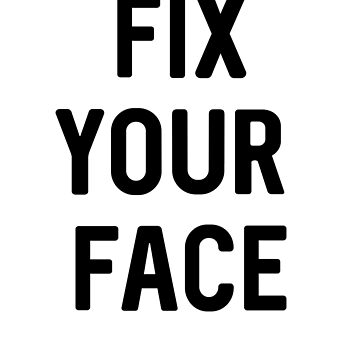 Fix Your Face by ChangeRiver
