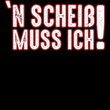 I have to shit! German saying by IchliebeT-Shirt