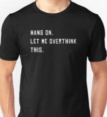 Hang On Lassen Sie mich Overthink dieses Shirt lustig über Denker T-Shirt Unisex T-Shirt